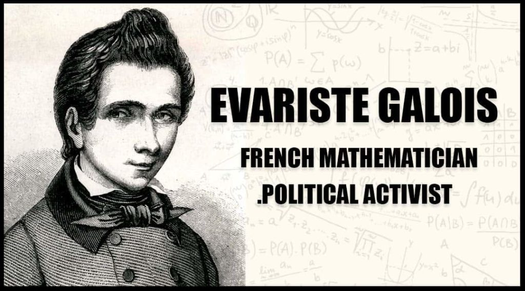 Evariste Galois French mathematician and political activist.
