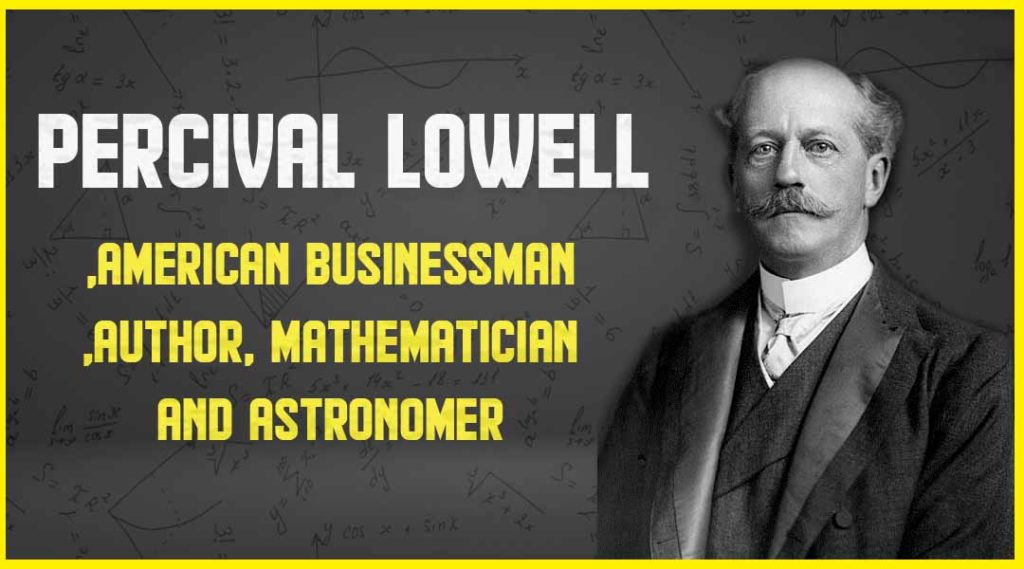 Percival Lowell American businessman, author, mathematician, and astronomer