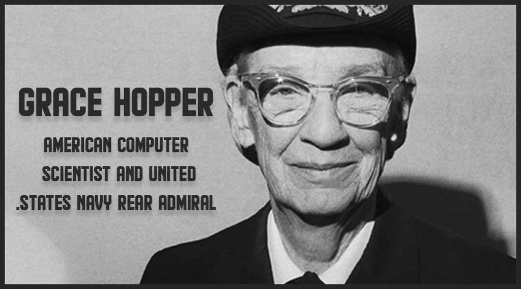 grace hopper American computer scientist and United States Navy rear admiral.